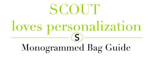 Monogrammed Bag Guide by SCOUT